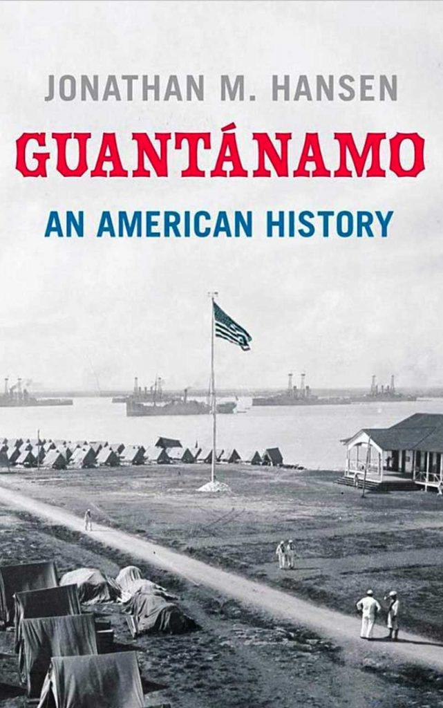 """Guantánamo: An American History"" by Jonathan M. Hansen"